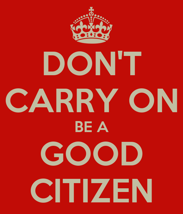 DON'T CARRY ON BE A GOOD CITIZEN