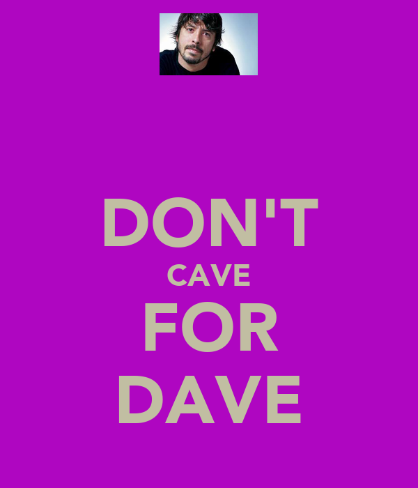 DON'T CAVE FOR DAVE