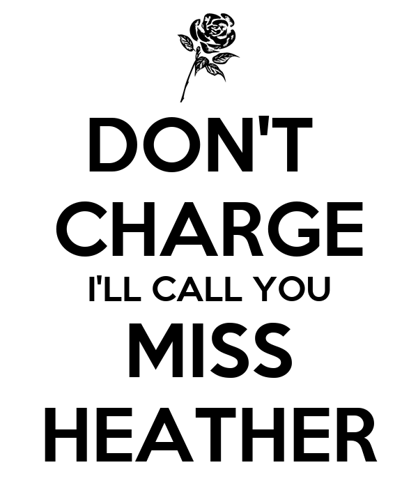 DON'T  CHARGE I'LL CALL YOU MISS HEATHER