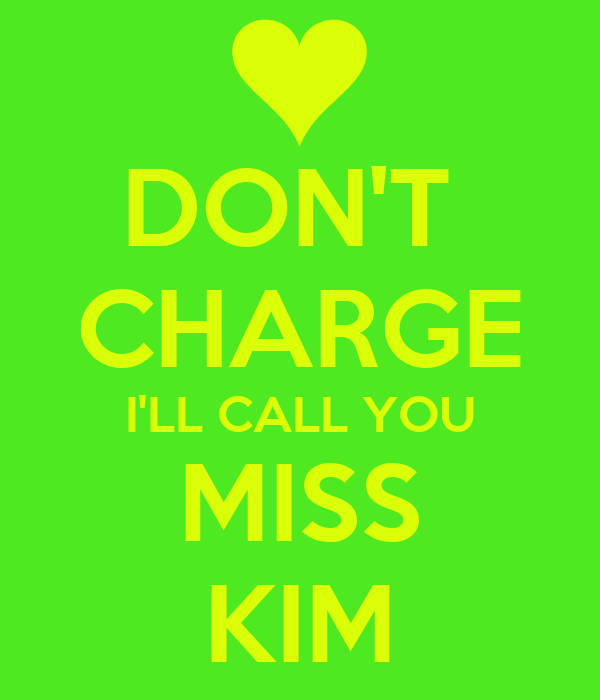 DON'T  CHARGE I'LL CALL YOU MISS KIM