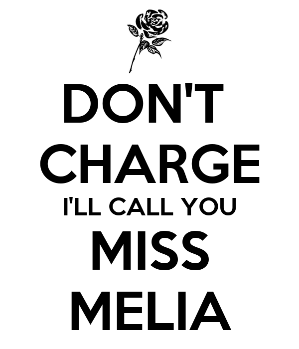 DON'T  CHARGE I'LL CALL YOU MISS MELIA