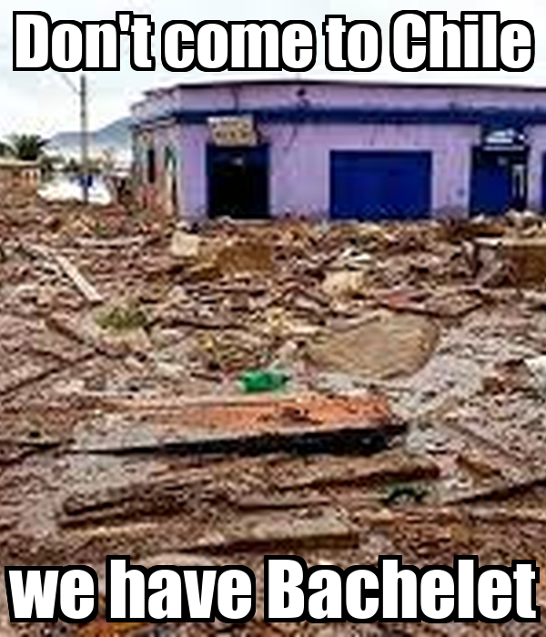 Don't come to Chile we have Bachelet