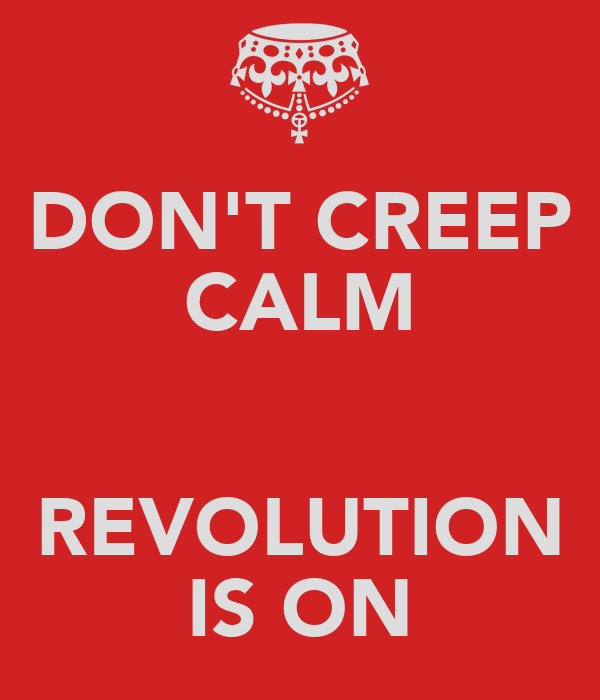 DON'T CREEP CALM  REVOLUTION IS ON