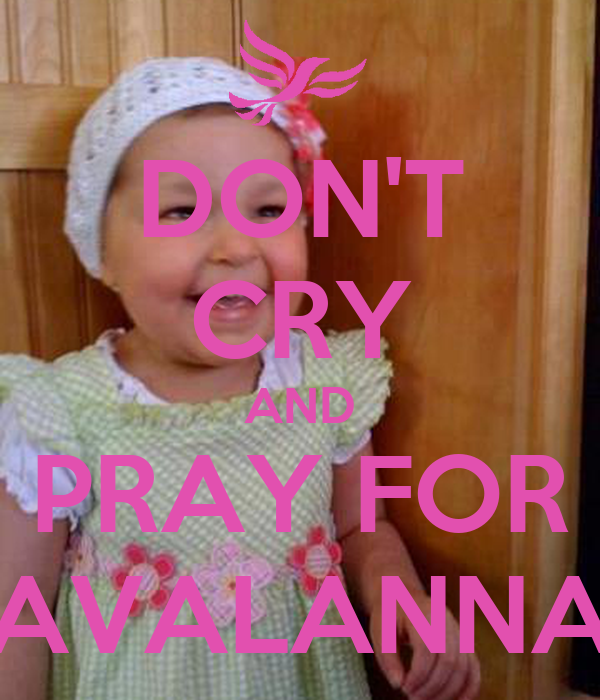 DON'T CRY AND PRAY FOR AVALANNA