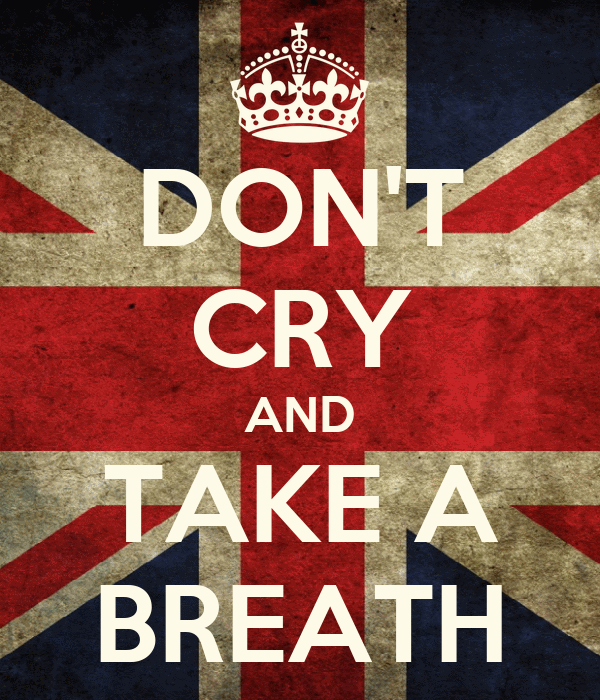 DON'T CRY AND TAKE A BREATH