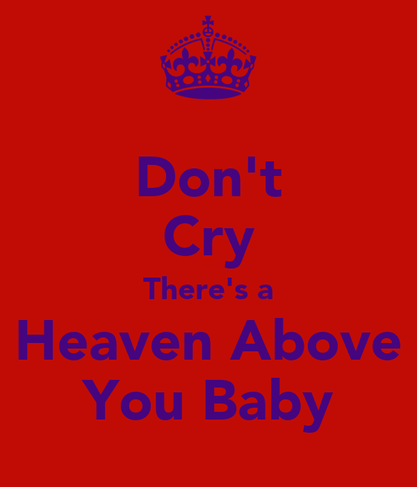 Don't Cry There's a Heaven Above You Baby