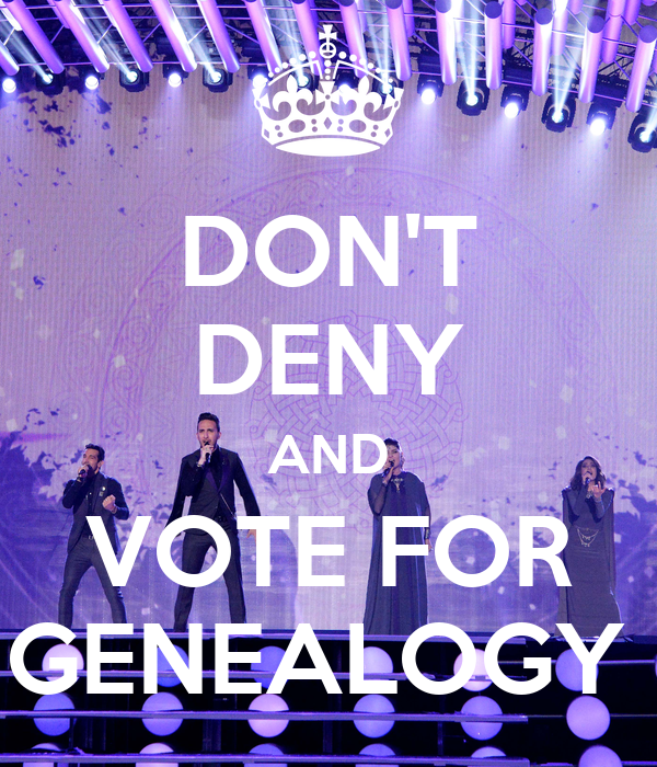 DON'T DENY AND VOTE FOR GENEALOGY