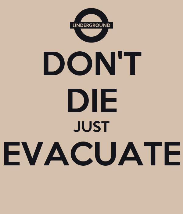 DON'T DIE JUST EVACUATE