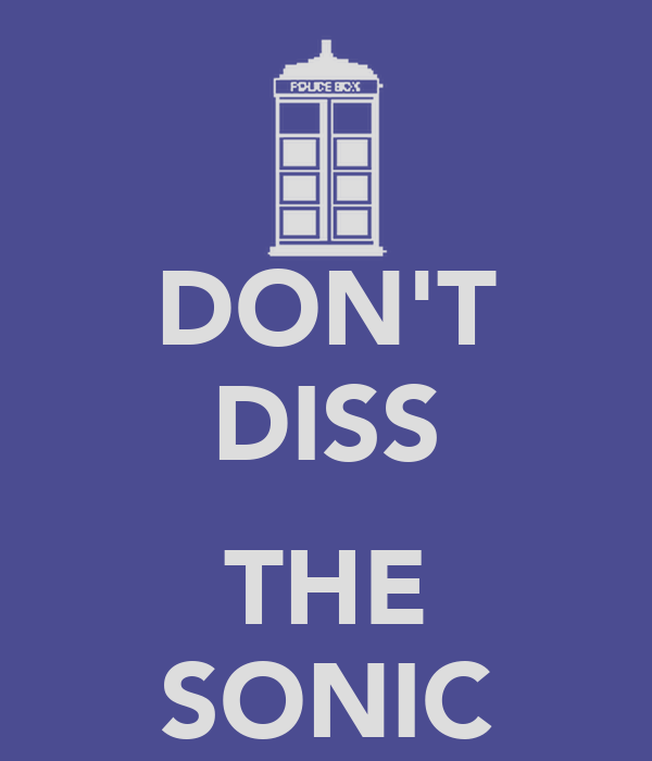 DON'T DISS  THE SONIC