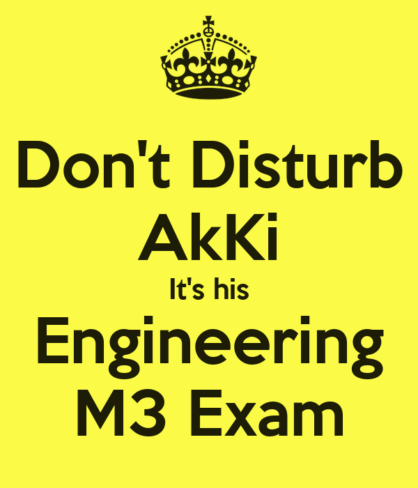 Don't Disturb AkKi It's his Engineering M3 Exam