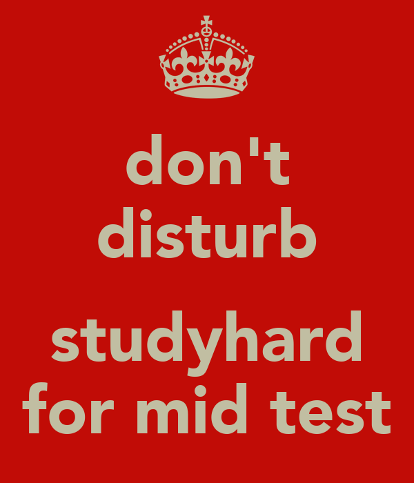 don't disturb  studyhard for mid test