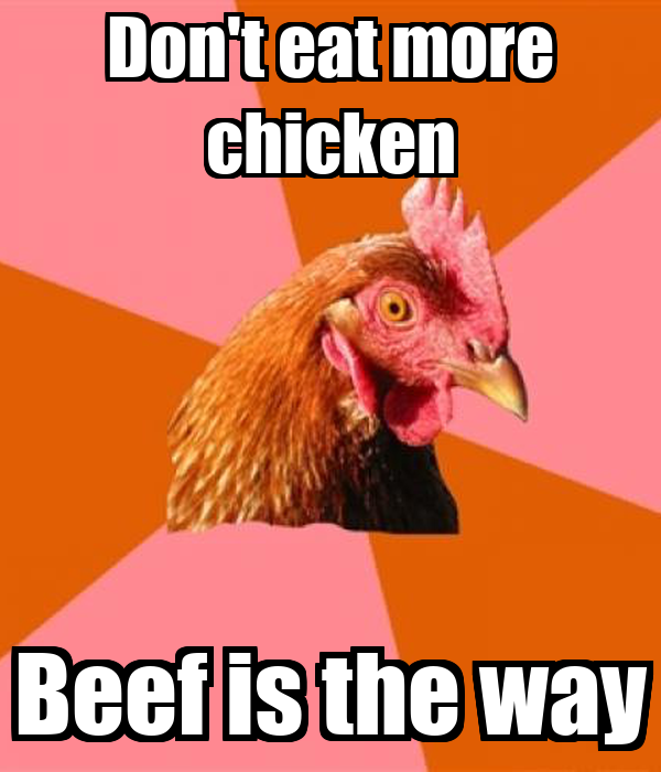 Don't eat more chicken Beef is the way