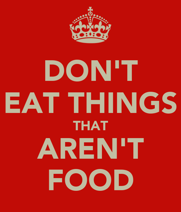 DON'T EAT THINGS THAT AREN'T FOOD
