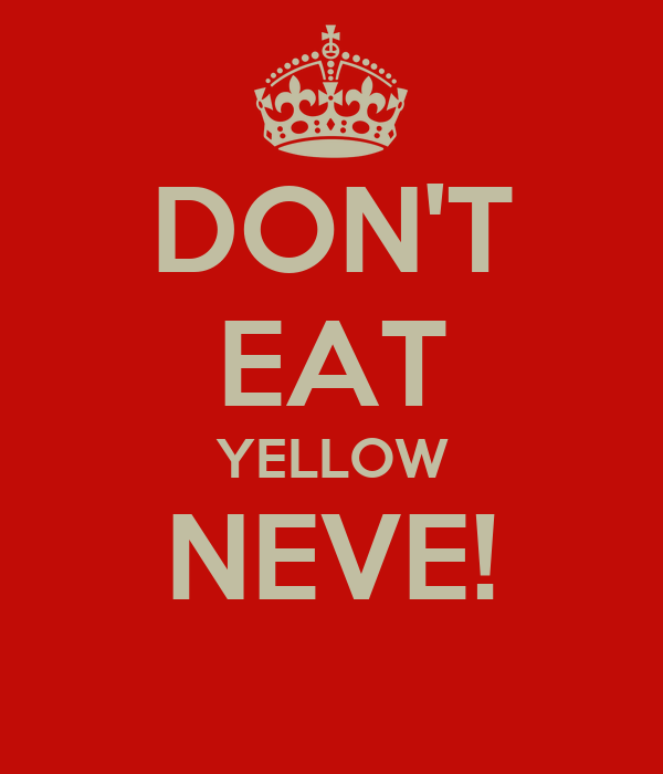 DON'T EAT YELLOW NEVE!