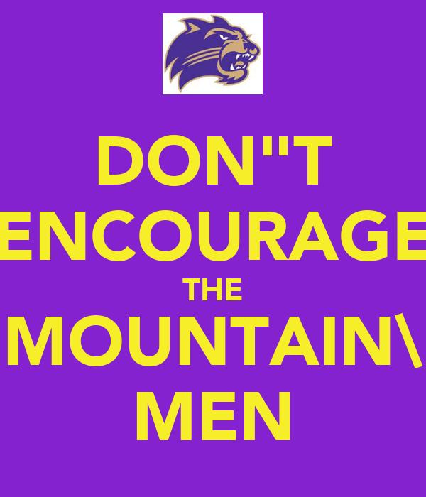 """DON""""T ENCOURAGE THE MOUNTAIN\ MEN"""