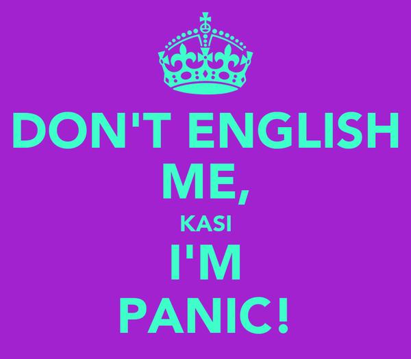 DON'T ENGLISH ME, KASI I'M PANIC!