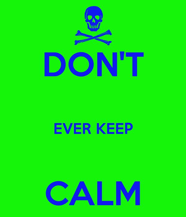 DON'T  EVER KEEP  CALM