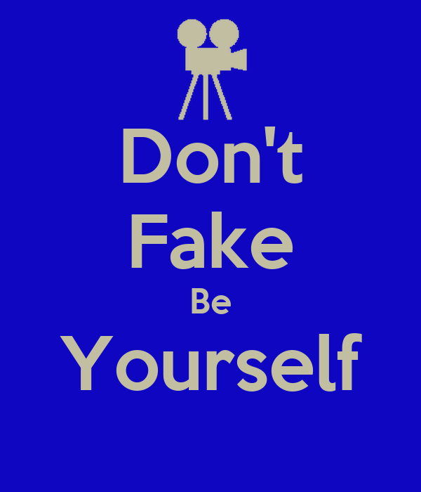 Don't Fake Be Yourself