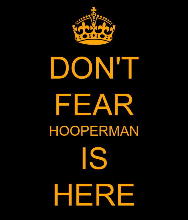DON'T FEAR HOOPERMAN IS HERE