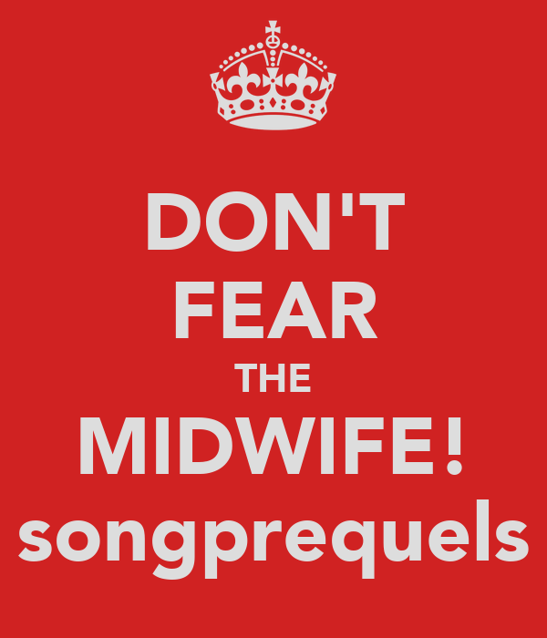 DON'T FEAR THE MIDWIFE! songprequels
