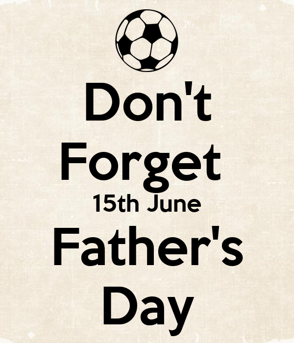 Don't Forget  15th June Father's Day