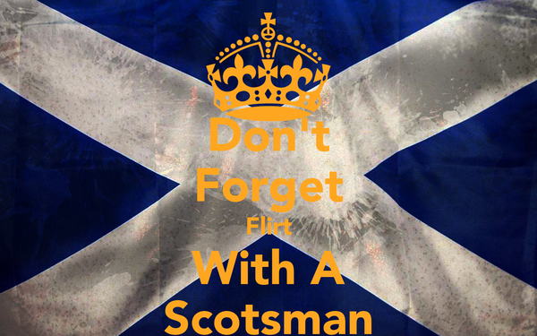 Don't Forget Flirt With A Scotsman
