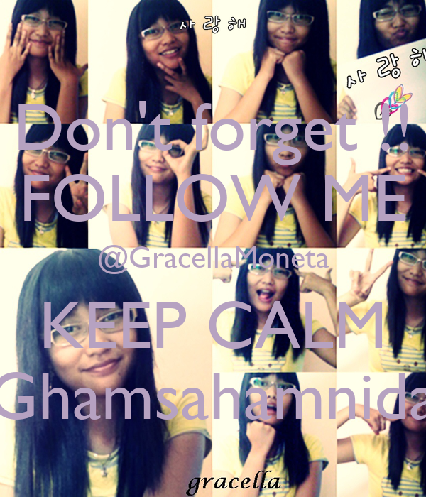 Don't forget !! FOLLOW ME @GracellaMoneta KEEP CALM Ghamsahamnida