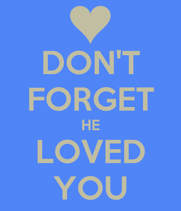 DON'T FORGET HE LOVED YOU