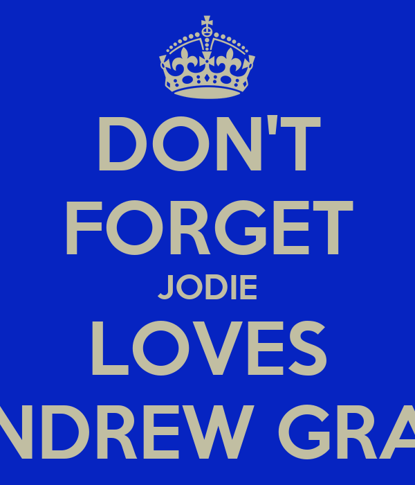 DON'T FORGET JODIE LOVES ANDREW GRAY