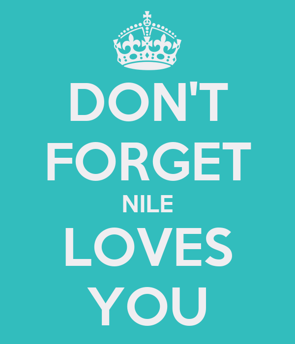 DON'T FORGET NILE LOVES YOU