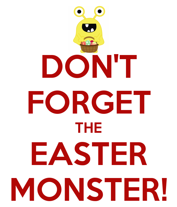 DON'T FORGET THE EASTER MONSTER!