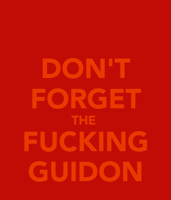 DON'T FORGET THE  FUCKING GUIDON
