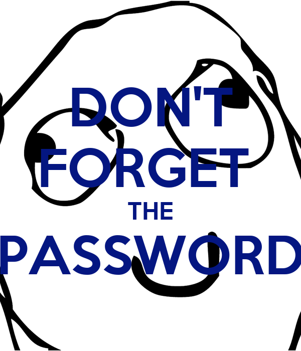 DON'T FORGET  THE PASSWORD
