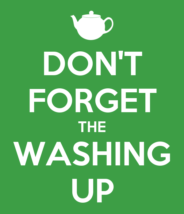 DON'T FORGET THE WASHING UP