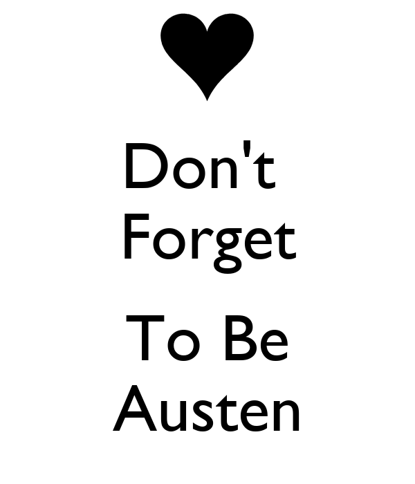 Don't  Forget  To Be Austen