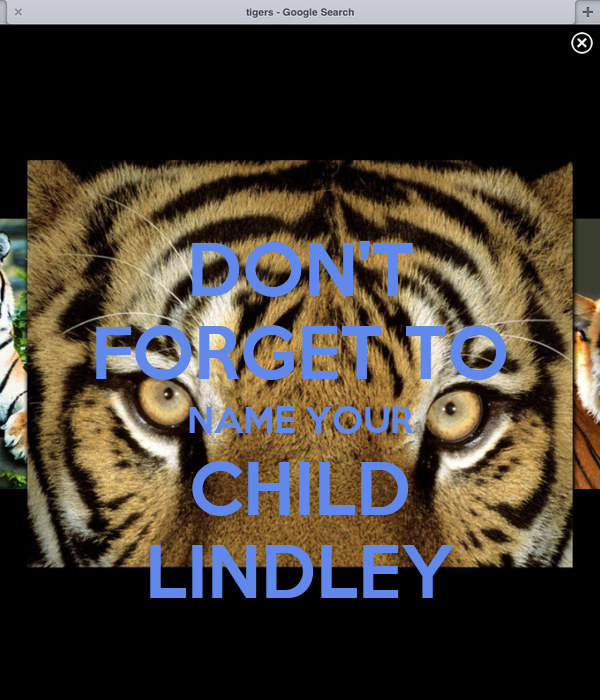 DON'T FORGET TO NAME YOUR CHILD LINDLEY