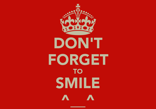 DON'T FORGET TO SMILE ^__^