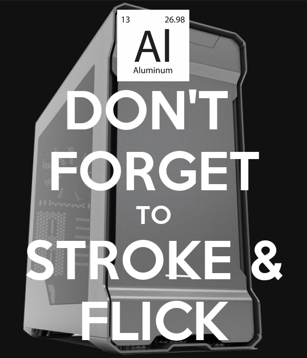 DON'T  FORGET TO STROKE & FLICK