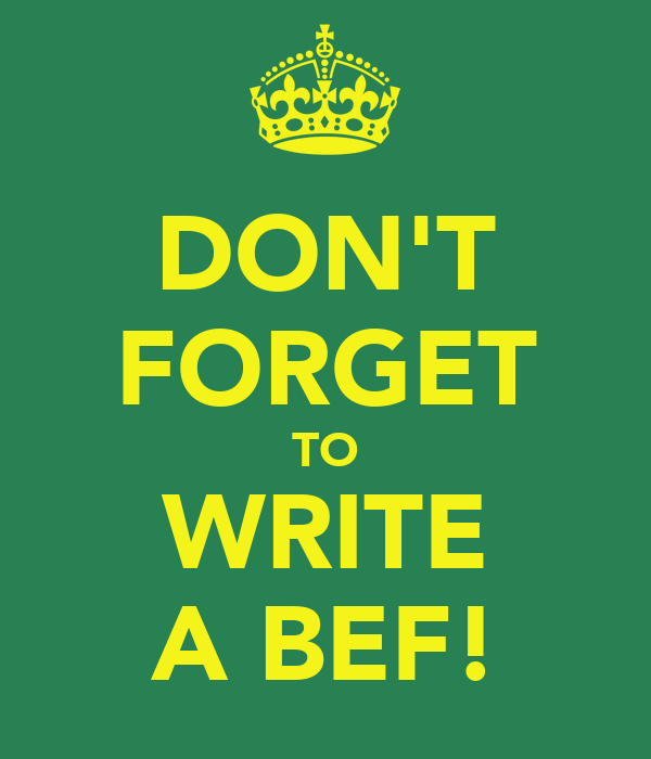 DON'T FORGET TO WRITE A BEF!