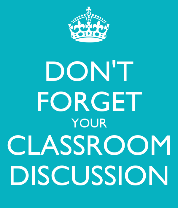 DON'T FORGET YOUR CLASSROOM DISCUSSION