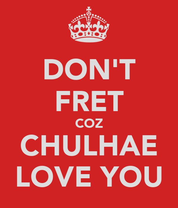 DON'T FRET COZ CHULHAE LOVE YOU