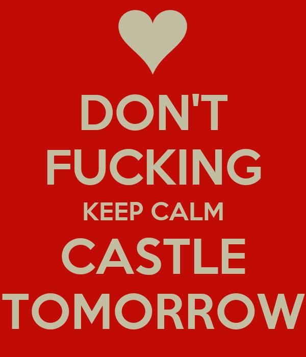 DON'T FUCKING KEEP CALM CASTLE TOMORROW