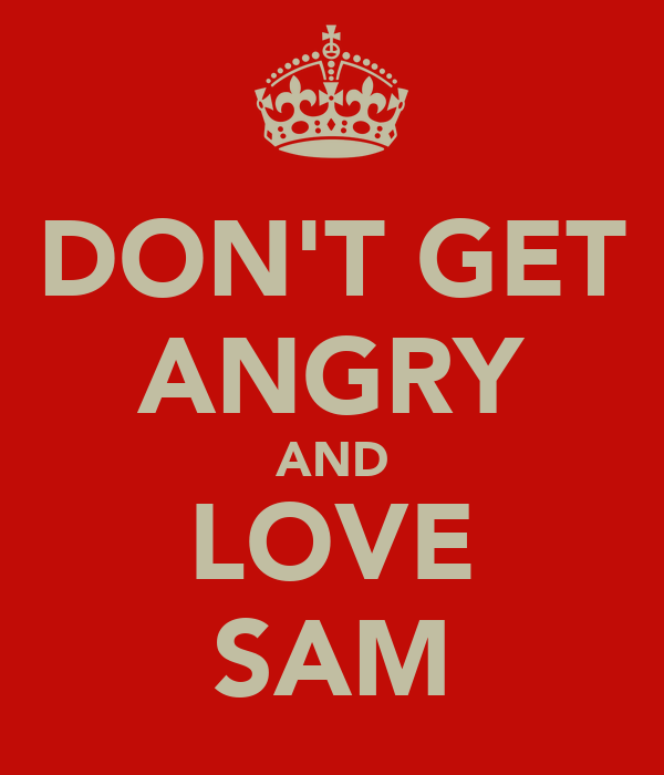 DON'T GET ANGRY AND LOVE SAM