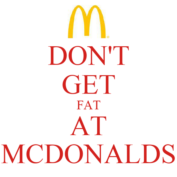 DON'T GET FAT AT MCDONALDS