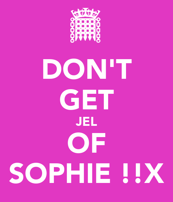 DON'T GET JEL OF SOPHIE !!X