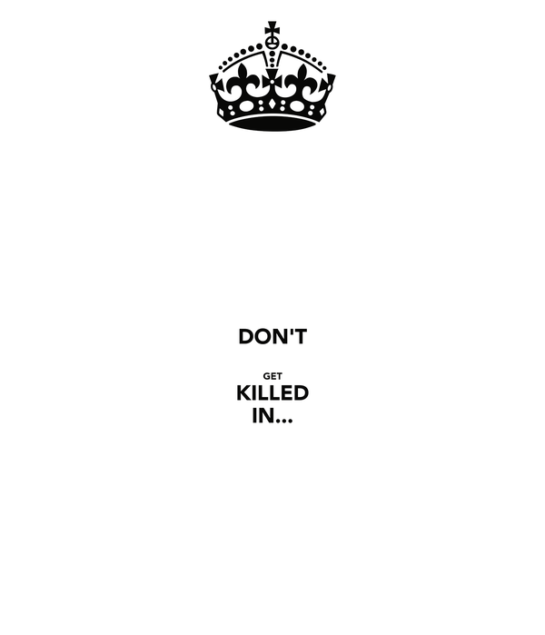 DON'T  GET KILLED IN...
