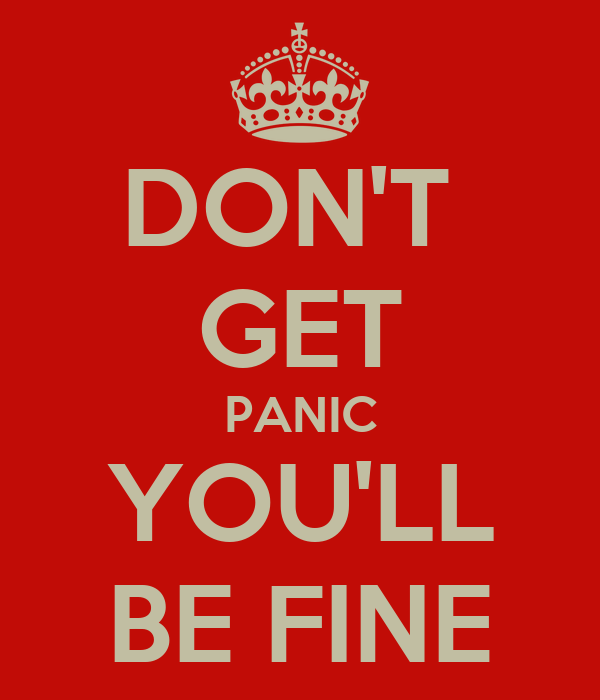 DON'T  GET PANIC YOU'LL BE FINE