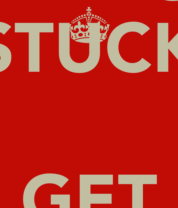DON'T GET STUCK  GET UNSTUCK!