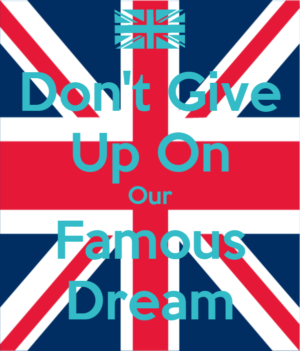 Don't Give Up On Our Famous Dream