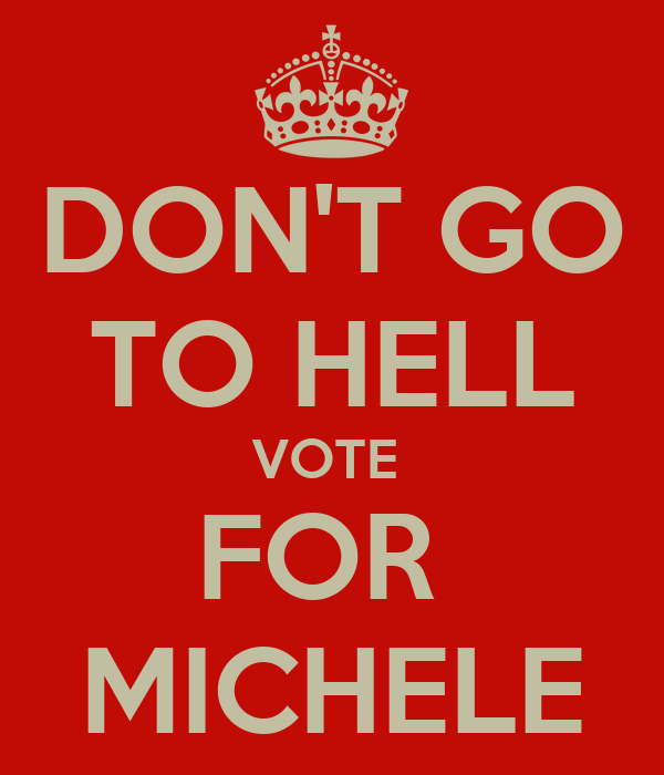 DON'T GO TO HELL VOTE  FOR  MICHELE
